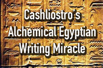 Cashliostro's Alchemical Eqyptian Writing Miracle (Download)